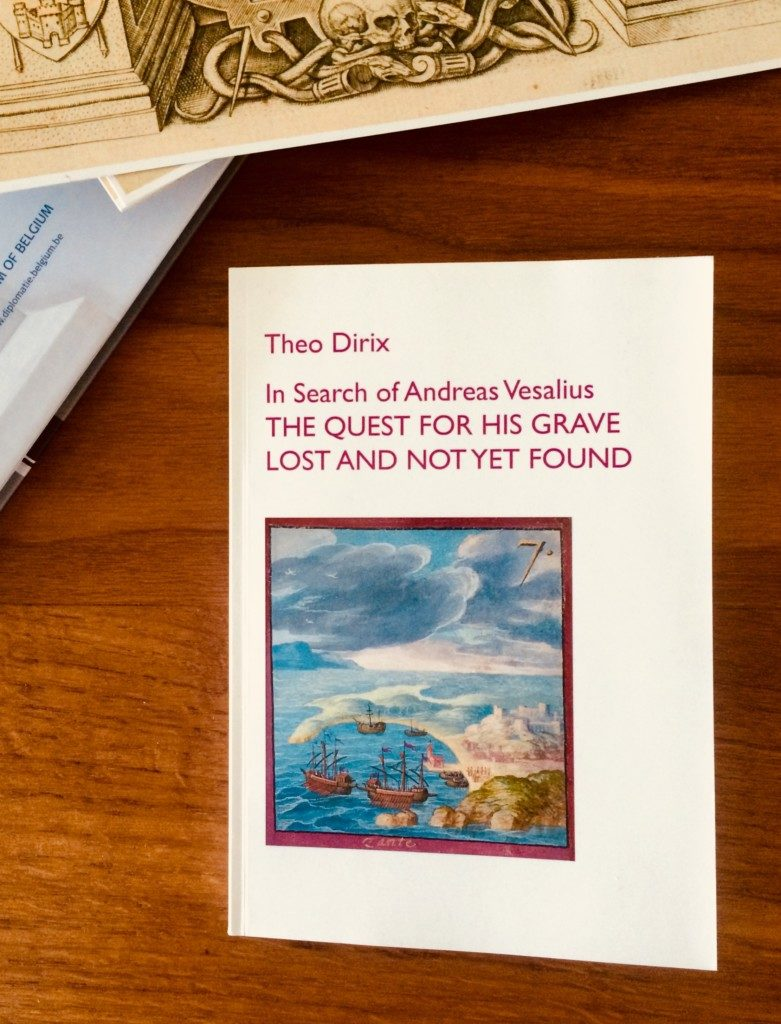 "The new book of Theo Dirix ""In Search of Andreas Vesalius – THE QUEST FOR HIS GRAVE LOST AND NOT YET FOUND"" (2018)"