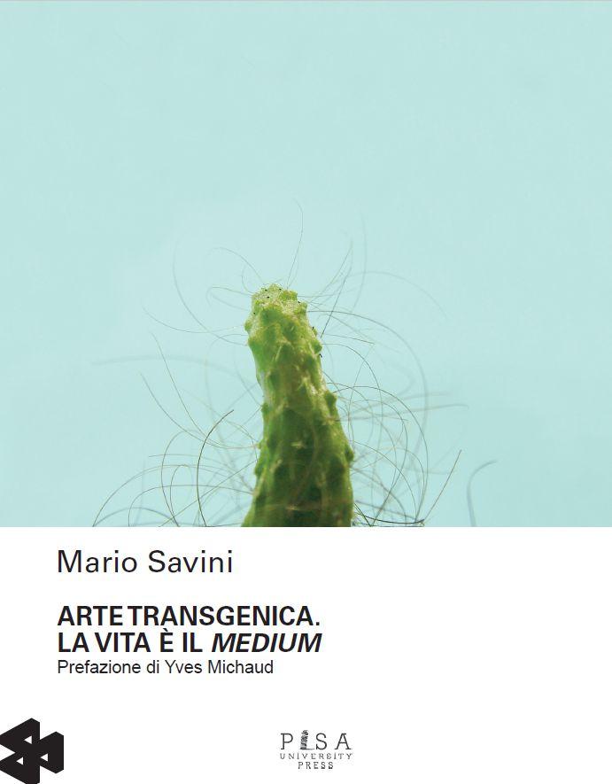 """""""Arte transgenica. La vita è il medium""""_Mario Savini_Book release"""